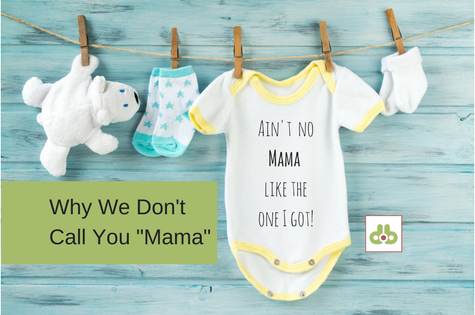 why we don't call you mama